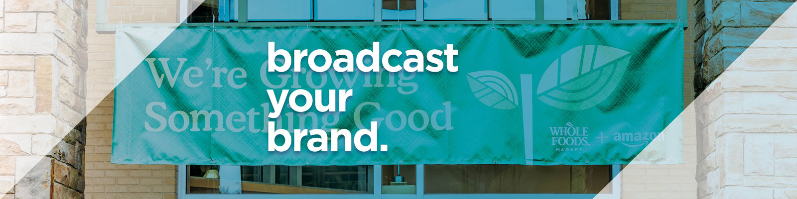Banner & Signs. Broadcast Your Brand.